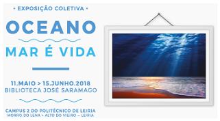"""Exposição coletiva """"Oceano – Mar é vida"""" na Biblioteca José Saramago do Politécnico de Leiria"""