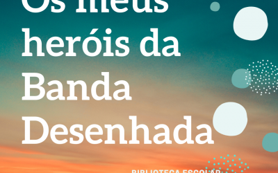 Os meus heróis de Banda Desenhada | Biblioteca Escolar Dr. Correia Mateus
