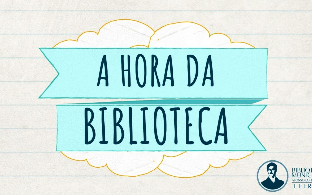 A Hora da Biblioteca – Biblioteca Municipal Afonso Lopes Vieira
